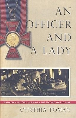 An Officer and a Lady - Canadian Military Nursing and the Second World War (Hardcover): Cynthia Toman