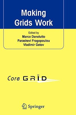 Making Grids Work - Proceedings of the CoreGRID Workshop on Programming Models Grid and P2P System Architecture Grid Systems,...