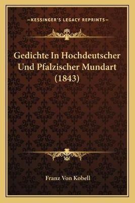 Gedichte in Hochdeutscher Und Pfalzischer Mundart (1843) (German, Paperback): Franz von Kobell
