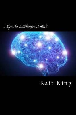 My See-Through Mind (Paperback): Kait King