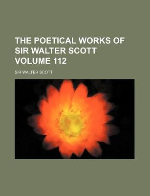 The Poetical Works of Sir Walter Scott Volume 112 (Paperback): Walter Scott
