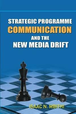 Strategic Programme Communication and the New Media Drift (Paperback): Isaac Ndolo Mbithi