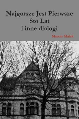 Najgorsze Jest Pierwsze Sto Lat I Inne Dialogi (Polish, Paperback): Marcin Malek