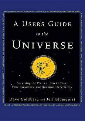 A User's Guide to the Universe - Surviving the Perils of Black Holes, Time Paradoxes, and Quantum Uncertainty (Electronic...