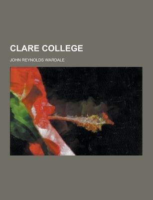 Clare College (Paperback): John Reynolds Wardale