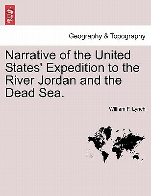 Narrative of the United States' Expedition to the River Jordan and the Dead Sea. (Paperback): William F. Lynch