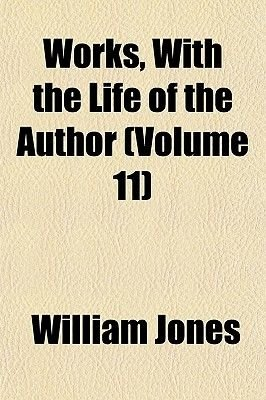 Works, with the Life of the Author (Volume 11) (Paperback): William Jones
