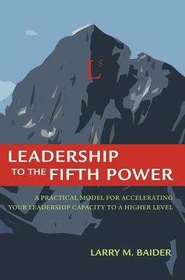Leadership to the Fifth Power (Electronic book text): Larry M Baider