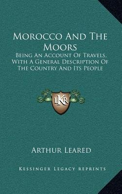 Morocco and the Moors - Being an Account of Travels, with a General Description of the Country and Its People (Hardcover):...