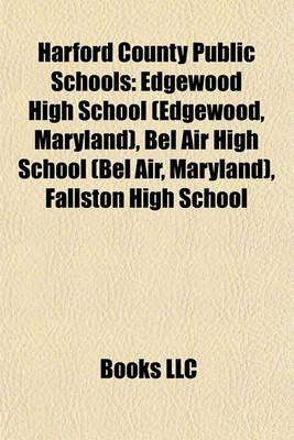 Harford County Public Schools - Edgewood High School (Edgewood, Maryland), Bel Air High School (Bel Air, Maryland), Fallston...