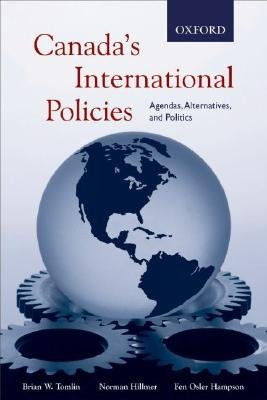 Canada's International Policies - Agendas, Alternatives, and Politics (Paperback): Brian W. Tomlin, Norman Hillmer, Fen...