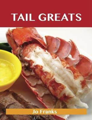 Tail Greats - Delicious Tail Recipes, the Top 98 Tail Recipes (Electronic book text): Jo Franks
