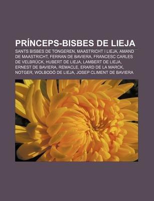 Princeps-Bisbes de Lieja - Sants Bisbes de Tongeren, Maastricht I Lieja, Amand de Maastricht, Ferran de Baviera, Francesc...