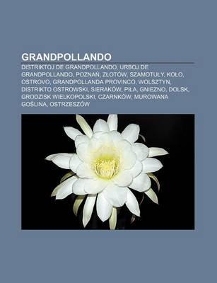 Grandpollando - Distriktoj de Grandpollando, Urboj de Grandpollando, Pozna, Z Otow, Szamotu Y, Ko O, Ostrovo, Grandpollanda...