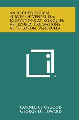 An Archeological Survey of Venezuela; Excavations at Ronquin, Venezuela; Excavations at Tocoron, Venezuela (Hardcover):...