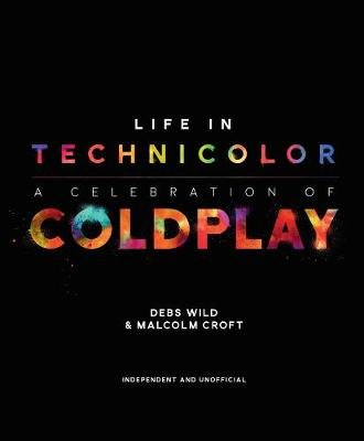 Life in Technicolor: A Celebration of Coldplay (Hardcover): Malcolm Croft, Debs Wild