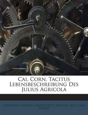 Cai. Corn. Tacitus Lebensbeschreibung Des Julius Agricola (English, German, Paperback): Cornelius Tacitus