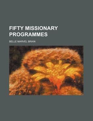 Fifty Missionary Programmes (Paperback): Belle Marvel Brain
