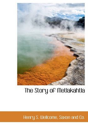 The Story of Metlakahtla (Hardcover): Henry S. Wellcome