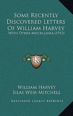 Some Recently Discovered Letters of William Harvey - With Other Miscellanea (1912) (Hardcover): William Harvey
