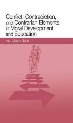 Conflict, Contradiction, and Contrarian Elements in Moral Development and Education (Electronic book text): Larry Nucci