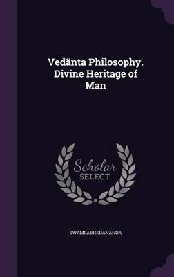 Vedanta Philosophy. Divine Heritage of Man (Hardcover): Swami Abhedananda