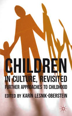 Children in Culture, Revisited - Further Approaches to Childhood (Electronic book text): Karin Lesnik-Oberstein
