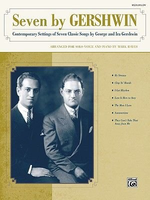 Seven by Gershwin - Contemporary Settings of Seven Classic Songs by George Gershwin and Ira Gershwin: Medium Low (Paperback):