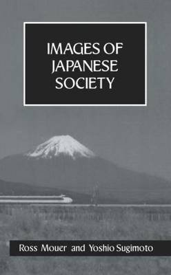 Images Of Japanese Society Hb (Hardcover, New Ed): Ross Mouer, Yoshio Sugimoto