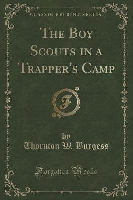 The Boy Scouts in a Trapper's Camp (Classic Reprint) (Paperback): Thornton W. Burgess
