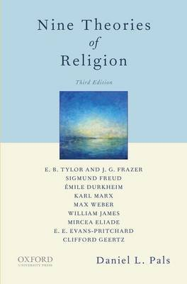 Nine Theories of Religion (Paperback, 3rd Revised edition): Daniel L. Pals
