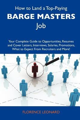 How to Land a Top-Paying Barge Masters Job - Your Complete Guide to Opportunities, Resumes and Cover Letters, Interviews,...