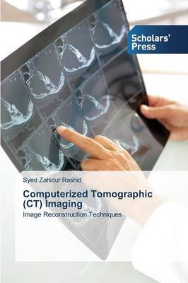 Computerized Tomographic (CT) Imaging (Paperback): Rashid Syed Zahidur