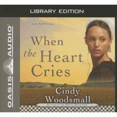 When the Heart Cries (Library Edition) (Standard format, CD, Library ed.): Cindy Woodsmall