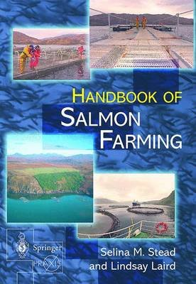 The Handbook of Salmon Farming (Hardcover, 2002 ed.): Selina M. Stead, L.M. Laird