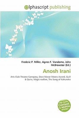 Anosh Irani (Paperback): Frederic P. Miller, Agnes F. Vandome, John McBrewster