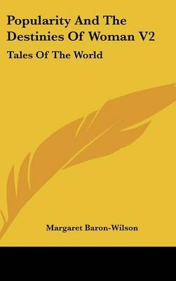Popularity and the Destinies of Woman V2 - Tales of the World (Hardcover): Margaret Baron-Wilson