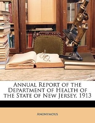 Annual Report of the Department of Health of the State of New Jersey. 1913 (Paperback): Anonymous