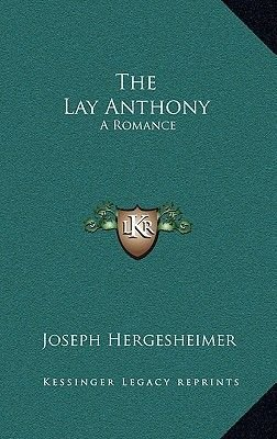 The Lay Anthony - A Romance (Hardcover): Joseph Hergesheimer