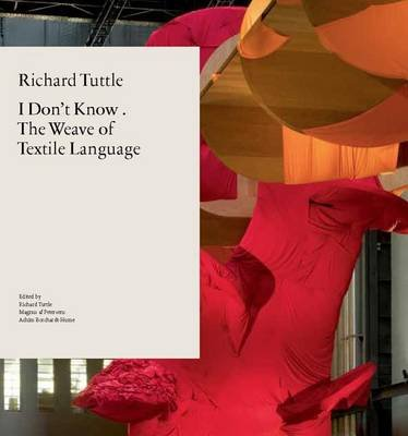 Richard Tuttle: I Don't Know, or the Weave of Textile Language (Paperback): Achim Borchardt-Hume, Magnus af Petersens,...
