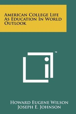 American College Life as Education in World Outlook (Paperback): Howard Eugene Wilson