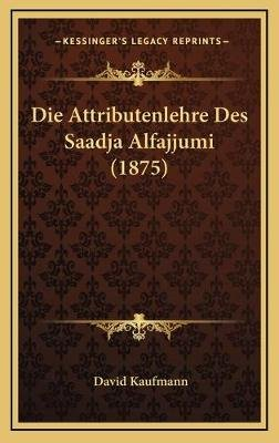 Die Attributenlehre Des Saadja Alfajjumi (1875) (German, Hardcover): David Kaufmann