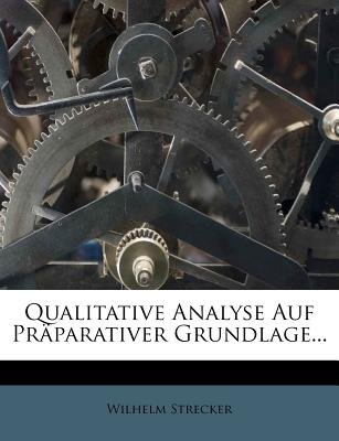 Qualitative Analyse Auf Praparativer Grundlage... (English, German, Paperback): Wilhelm Strecker