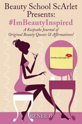 #Imbeautyinspired - A Keepsake Journal of Original Beauty Quotes & Affirmations (Paperback): Renee B