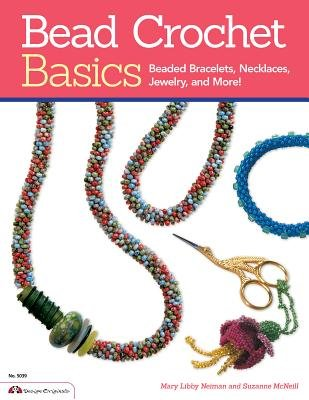 Bead Crochet Basics - Beaded Bracelets, Necklaces, Jewelry and More! (Paperback, New): Mary Libby Neiman