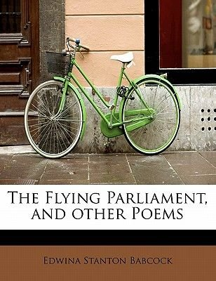 The Flying Parliament, and Other Poems (Paperback): Edwina Stanton Babcock