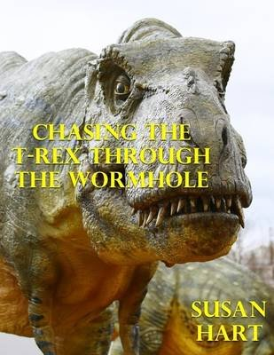 Chasing the T Rex Through the Wormhole (Electronic book text): Susan Hart