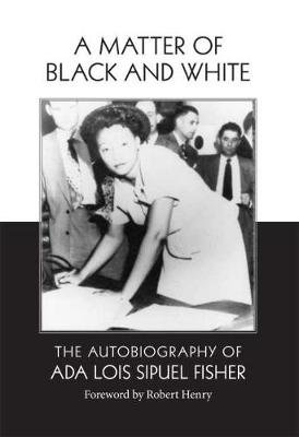 A Matter of Black and White - The Autobiography of Ada Lois Sipuel Fisher (Hardcover, New): Ada Lois Sipuel Fisher, Danney Goble