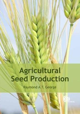 Agricultural Seed Production (Hardcover): Raymond A. T George