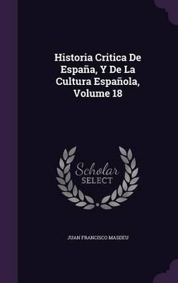 Historia Critica de Espana, y de La Cultura Espanola, Volume 18 (Hardcover): Juan Francisco Masdeu